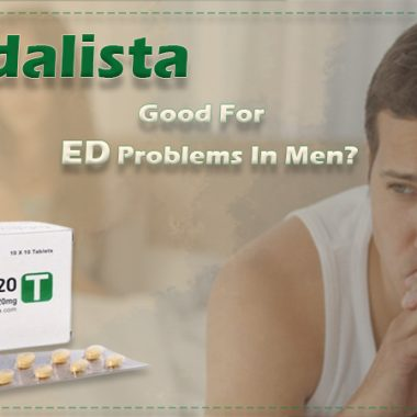How Good Is Tadalista For Treating ED Problems In Men?