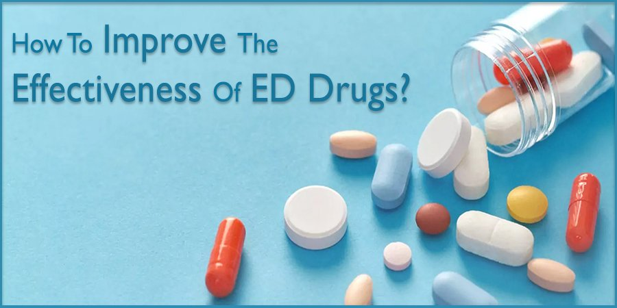How to Improve the Effectiveness of ED Drugs?
